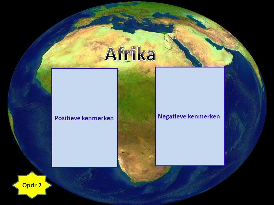 Afrika Positieve kenmerken Negatieve kenmerken Opdr 2