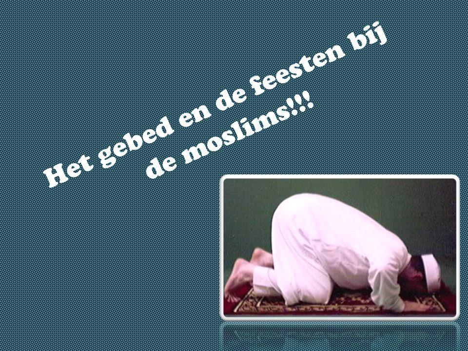 Het gebed en de feesten bij de moslims!!!