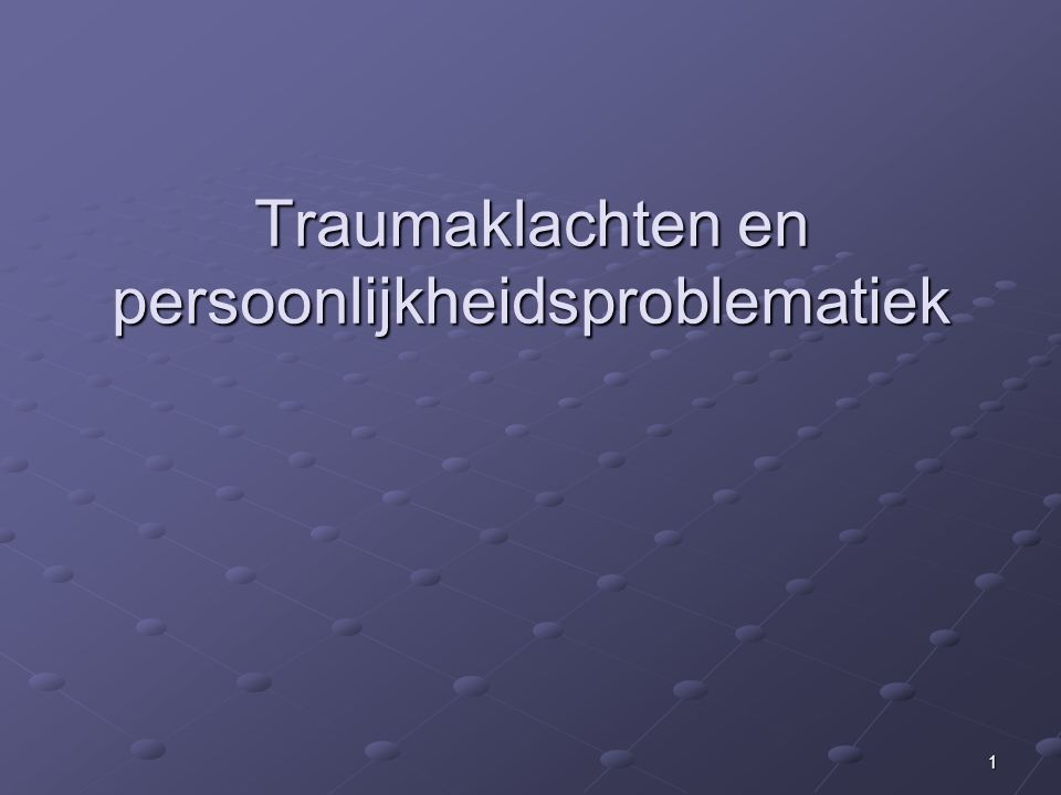 Traumaklachten en persoonlijkheidsproblematiek