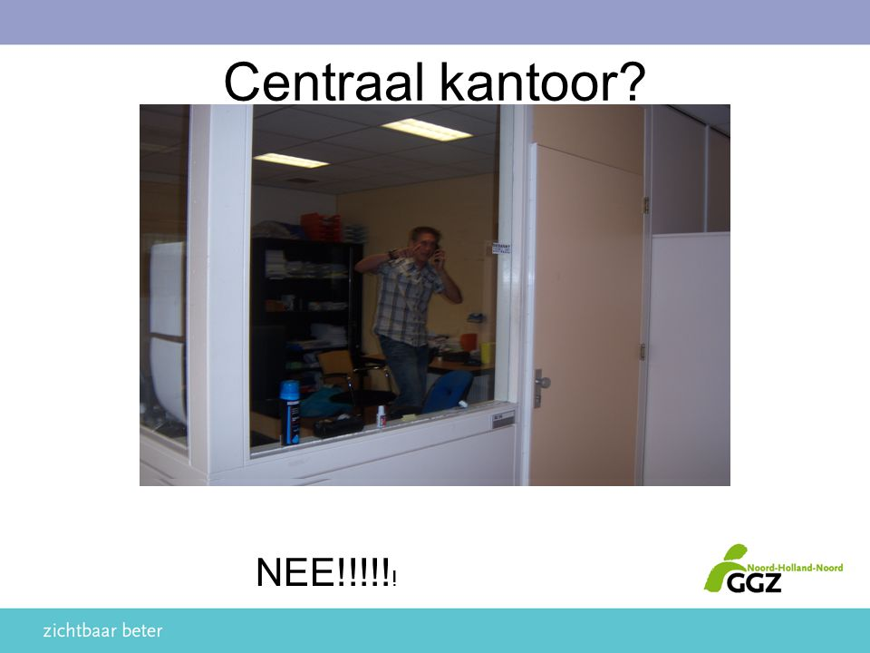 Centraal kantoor NEE!!!!!!
