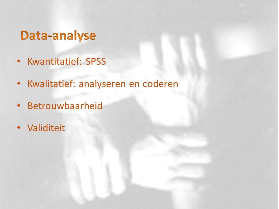 Data-analyse Kwantitatief: SPSS Kwalitatief: analyseren en coderen