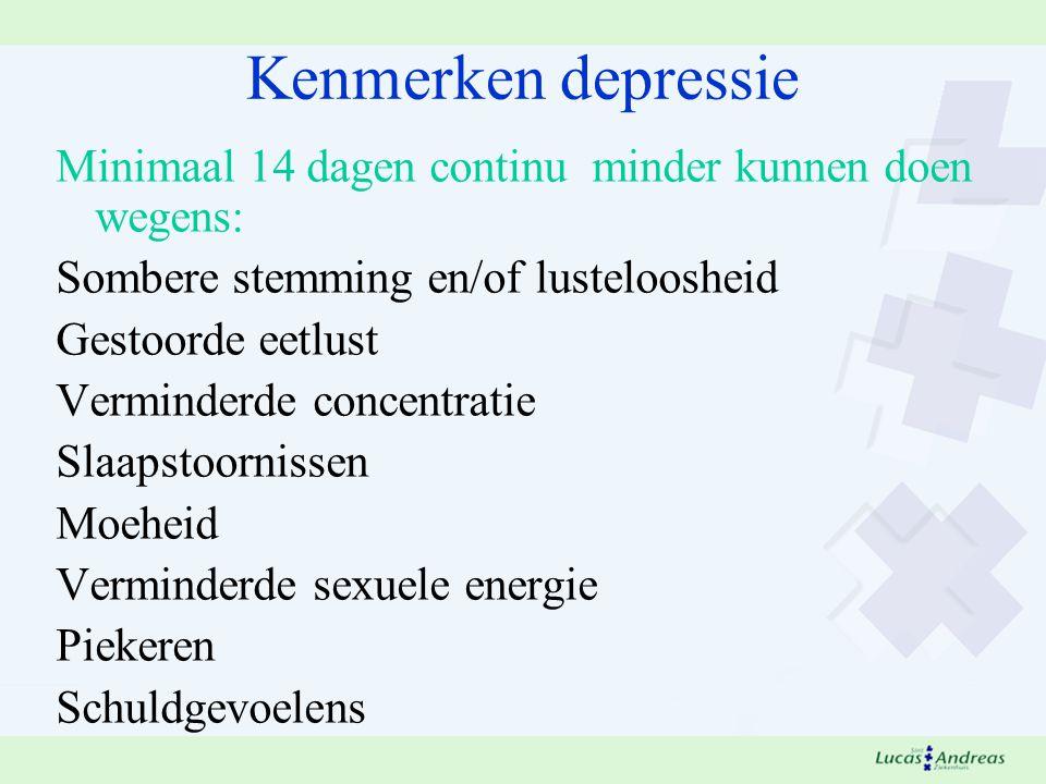 Kenmerken depressie Minimaal 14 dagen continu minder kunnen doen wegens: Sombere stemming en/of lusteloosheid.