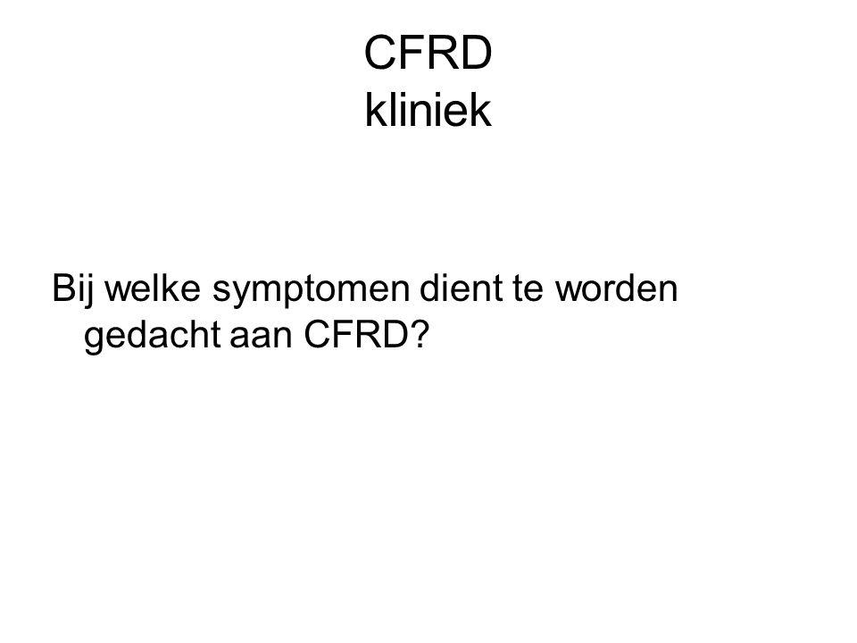 CFRD kliniek Bij welke symptomen dient te worden gedacht aan CFRD