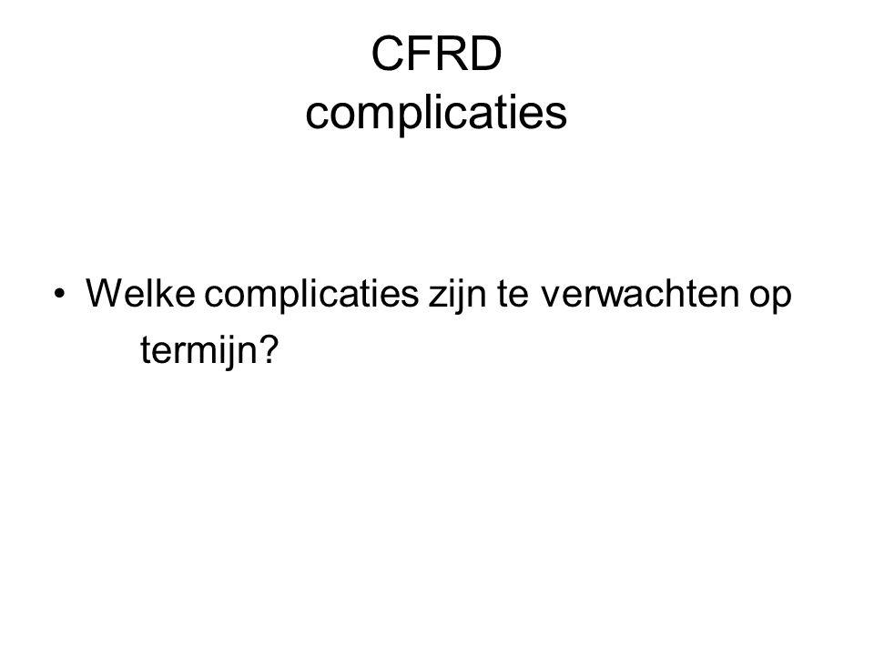 CFRD complicaties Welke complicaties zijn te verwachten op termijn