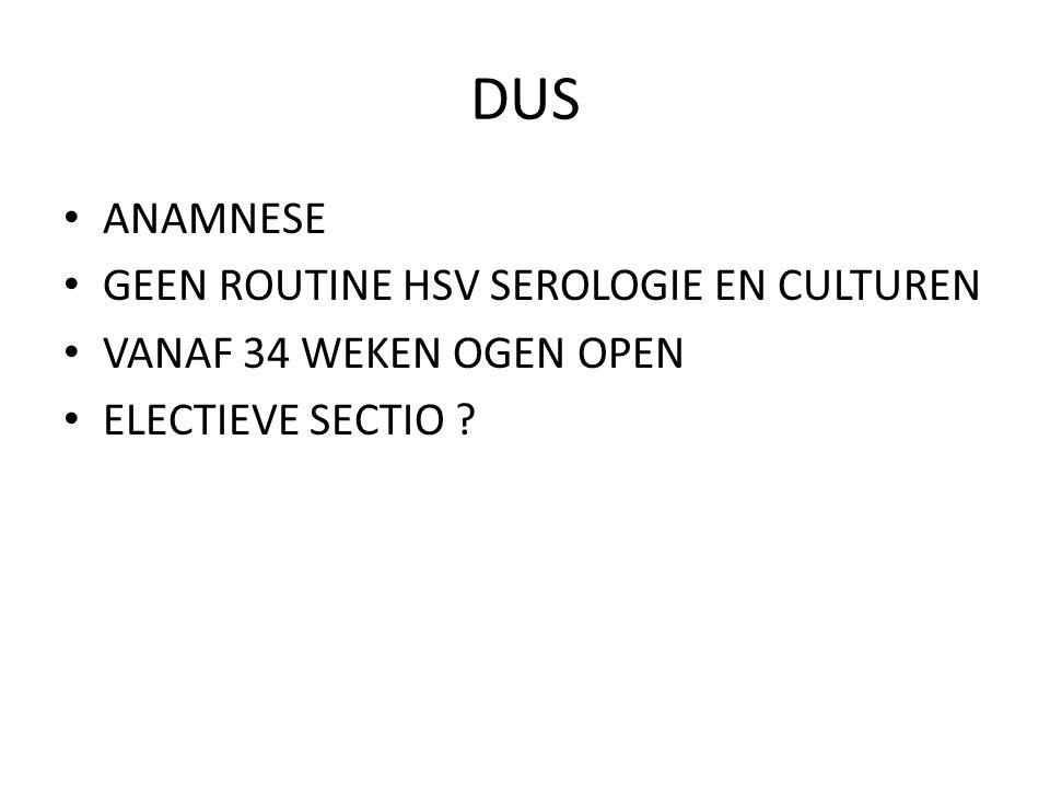 DUS ANAMNESE GEEN ROUTINE HSV SEROLOGIE EN CULTUREN