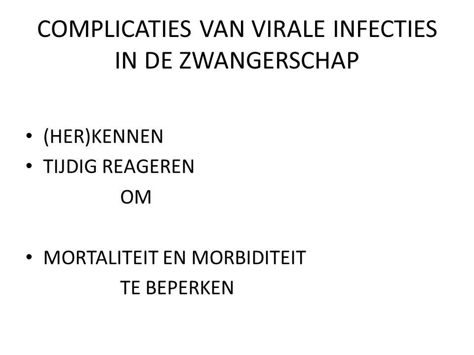 COMPLICATIES VAN VIRALE INFECTIES IN DE ZWANGERSCHAP