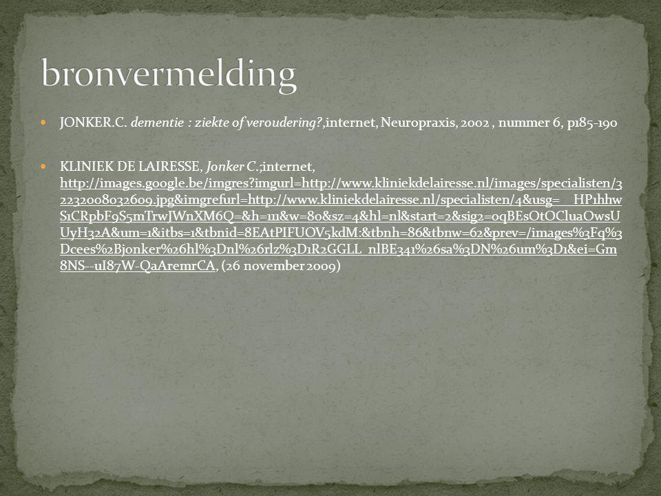 bronvermelding JONKER.C. dementie : ziekte of veroudering ,internet, Neuropraxis, 2002 , nummer 6, p185-190.