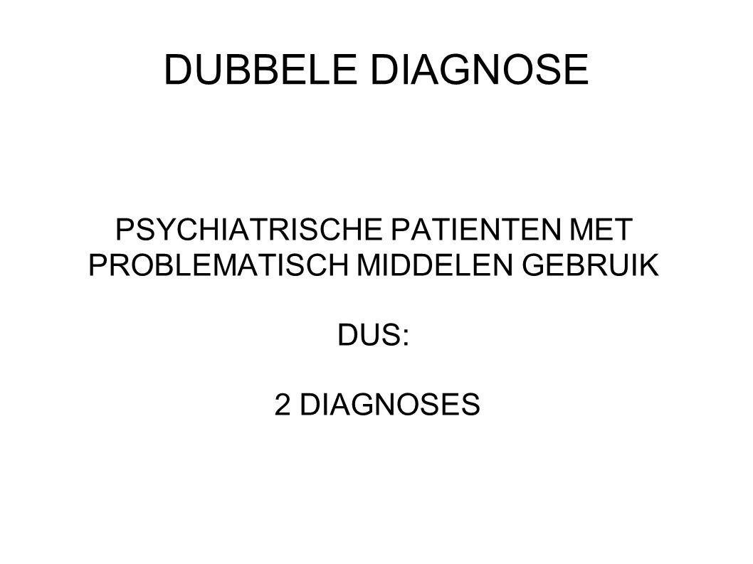 PSYCHIATRISCHE PATIENTEN MET PROBLEMATISCH MIDDELEN GEBRUIK