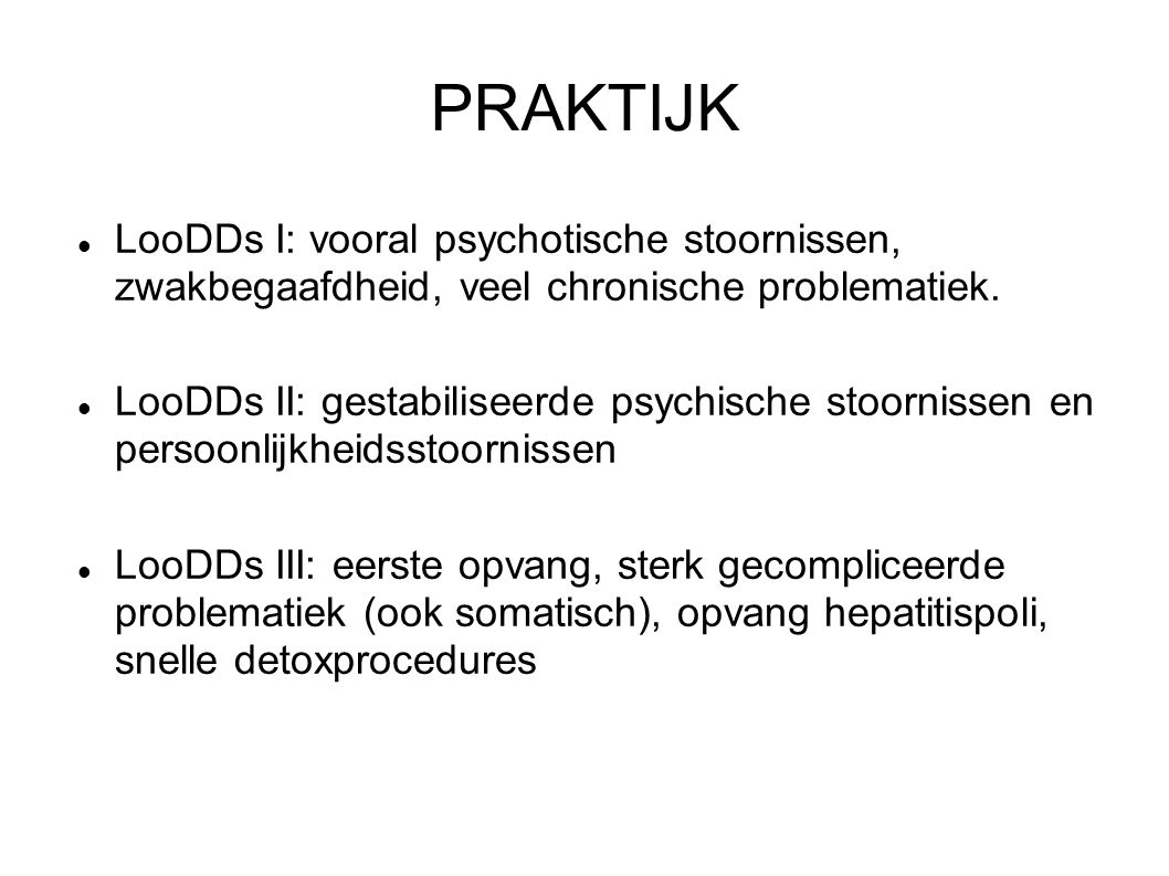 PRAKTIJK LooDDs I: vooral psychotische stoornissen, zwakbegaafdheid, veel chronische problematiek.