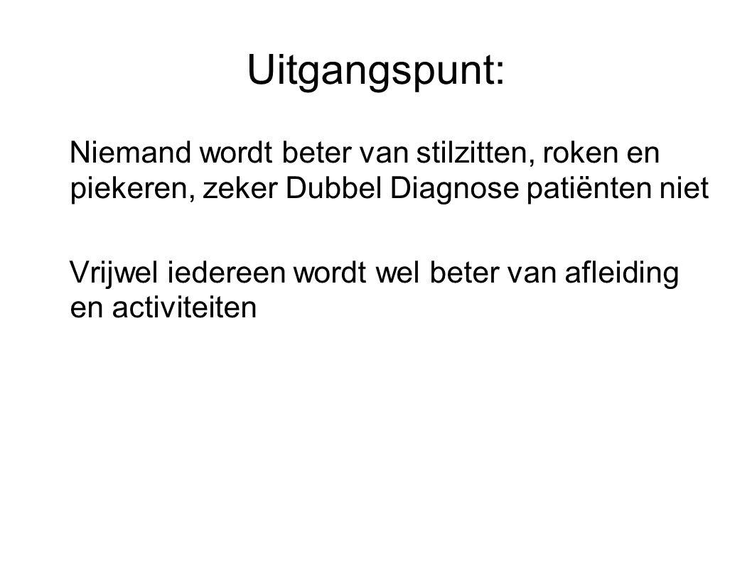 Uitgangspunt: Niemand wordt beter van stilzitten, roken en piekeren, zeker Dubbel Diagnose patiënten niet.