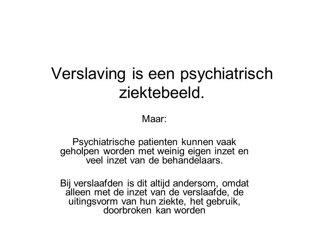 Verslaving is een psychiatrisch ziektebeeld.