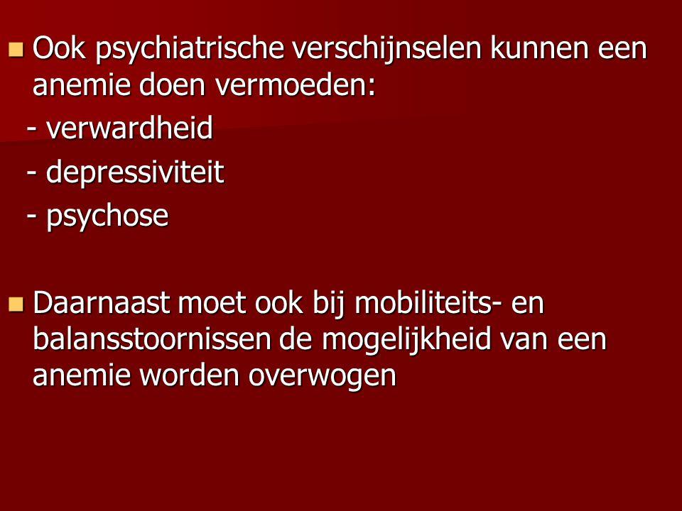 Ook psychiatrische verschijnselen kunnen een anemie doen vermoeden: