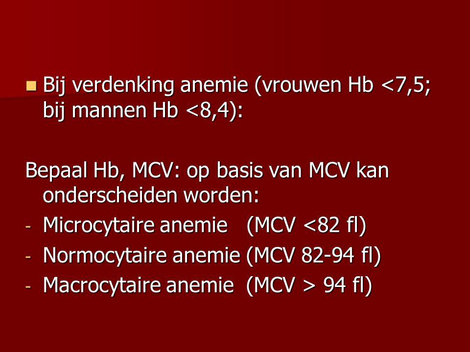 Bij verdenking anemie (vrouwen Hb <7,5; bij mannen Hb <8,4):