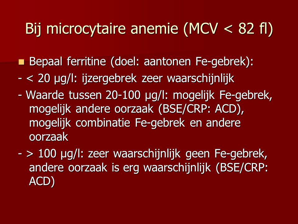 Bij microcytaire anemie (MCV < 82 fl)