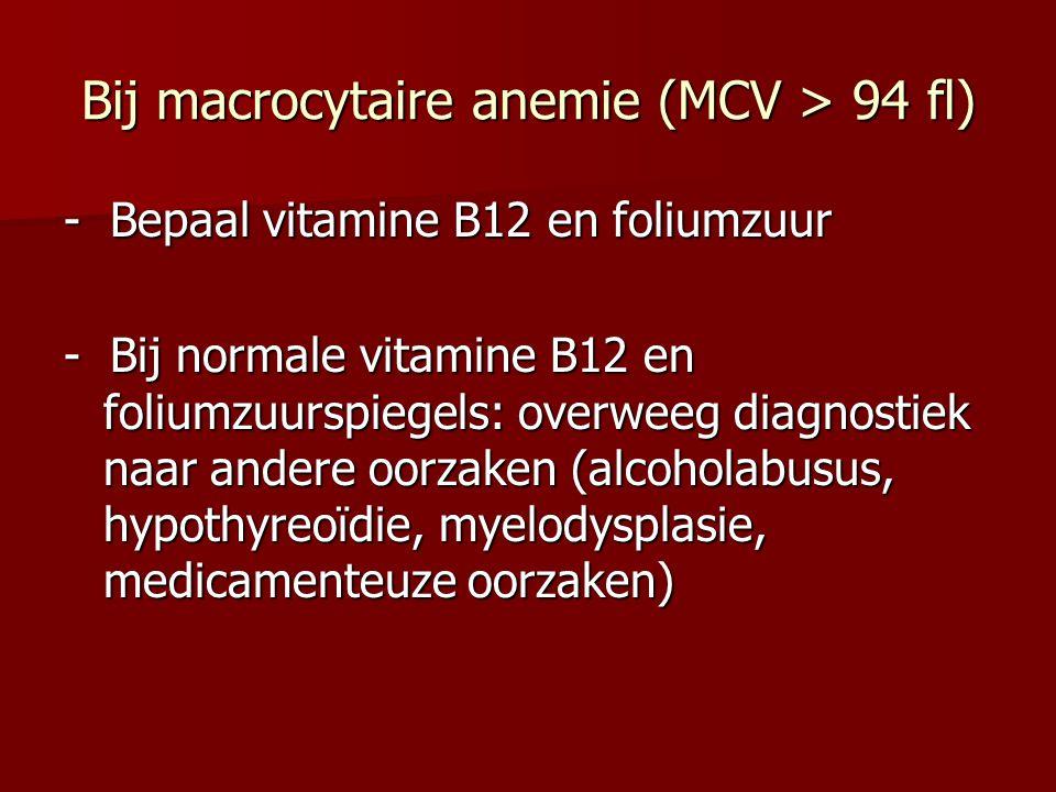 Bij macrocytaire anemie (MCV > 94 fl)