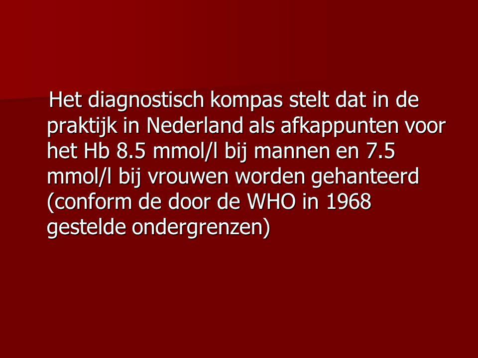 Het diagnostisch kompas stelt dat in de praktijk in Nederland als afkappunten voor het Hb 8.5 mmol/l bij mannen en 7.5 mmol/l bij vrouwen worden gehanteerd (conform de door de WHO in 1968 gestelde ondergrenzen)