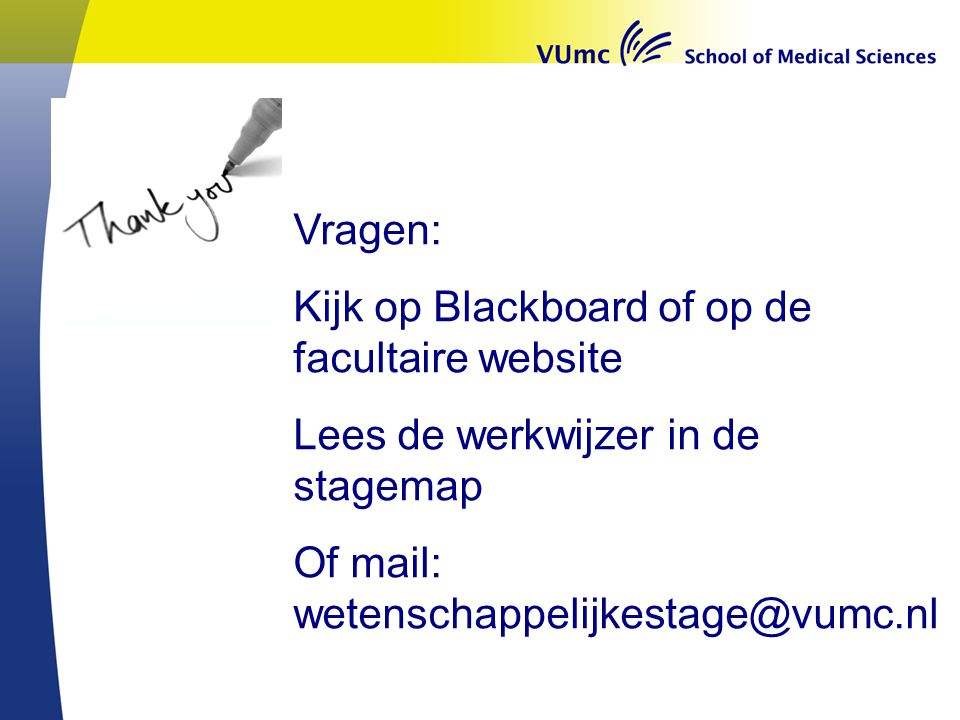 Kijk op Blackboard of op de facultaire website
