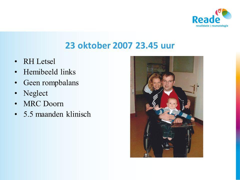 23 oktober 2007 23.45 uur RH Letsel Hemibeeld links Geen rompbalans
