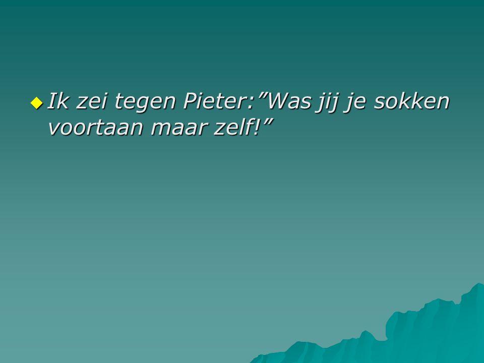 Ik zei tegen Pieter: Was jij je sokken voortaan maar zelf!