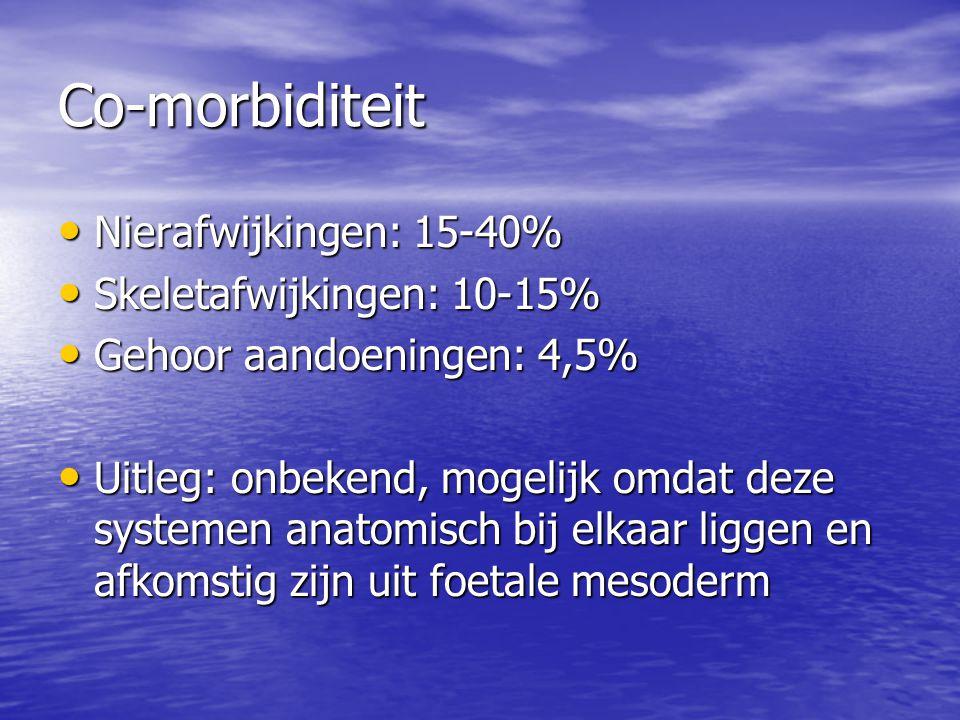 Co-morbiditeit Nierafwijkingen: 15-40% Skeletafwijkingen: 10-15%