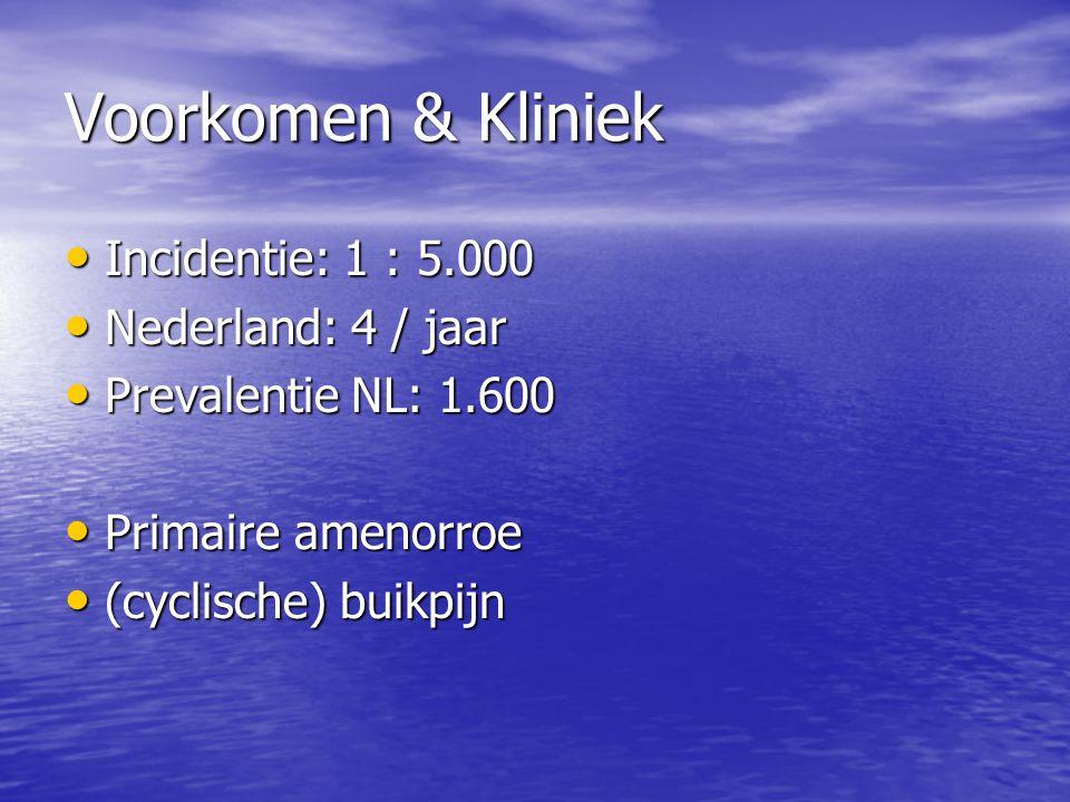 Voorkomen & Kliniek Incidentie: 1 : 5.000 Nederland: 4 / jaar