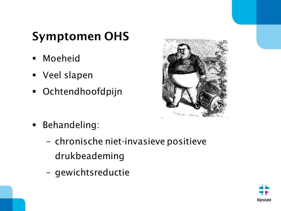 Symptomen OHS Moeheid Veel slapen Ochtendhoofdpijn Behandeling: