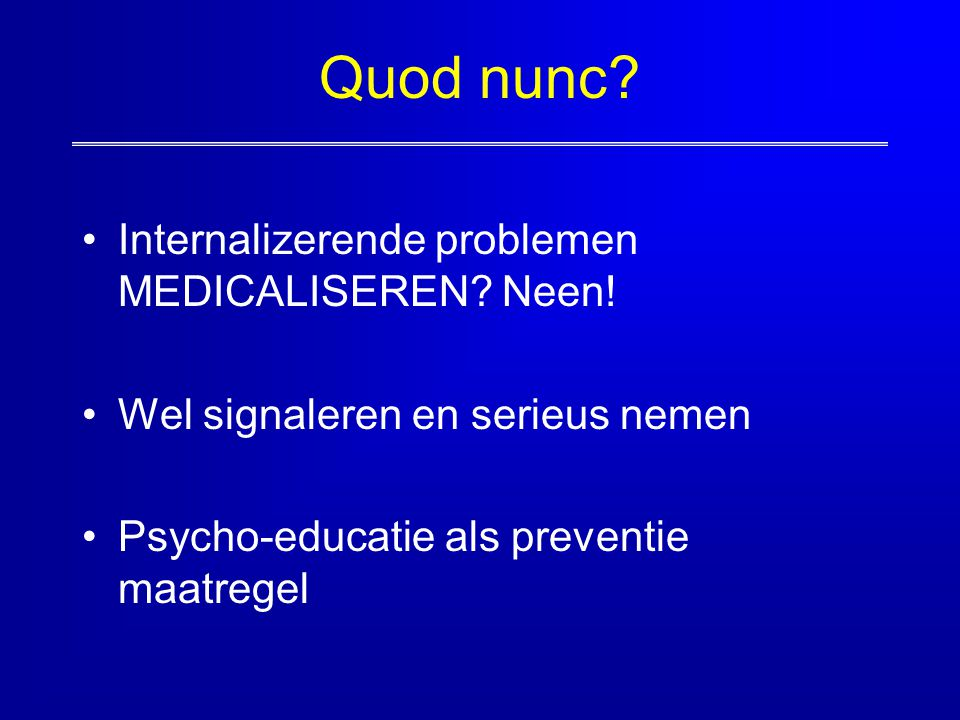 Quod nunc Internalizerende problemen MEDICALISEREN Neen!