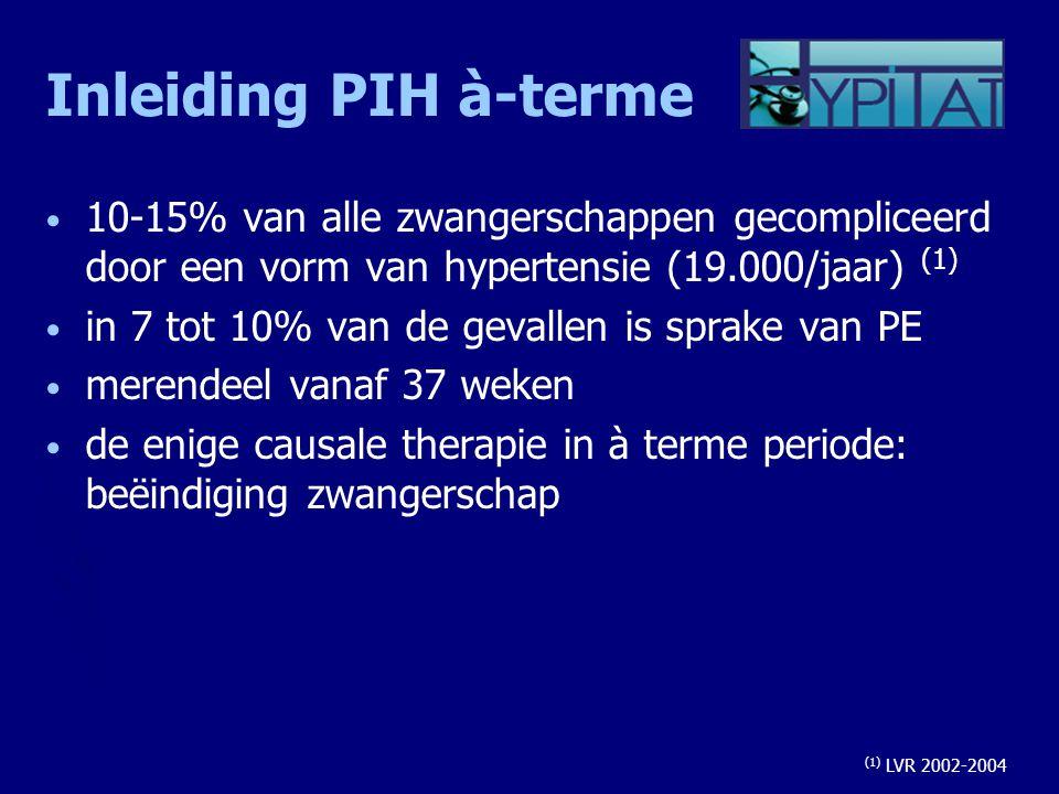 Inleiding PIH à-terme 10-15% van alle zwangerschappen gecompliceerd door een vorm van hypertensie (19.000/jaar) (1)
