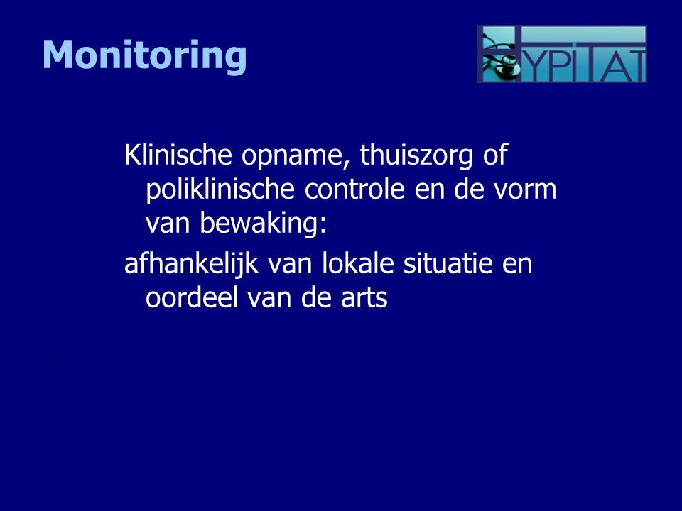 Monitoring Klinische opname, thuiszorg of poliklinische controle en de vorm van bewaking: afhankelijk van lokale situatie en oordeel van de arts.