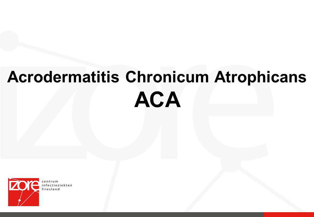 Acrodermatitis Chronicum Atrophicans ACA