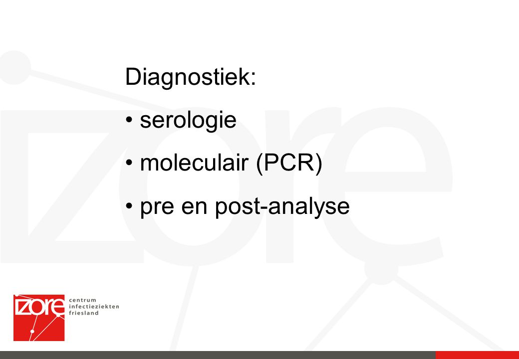 Diagnostiek: serologie moleculair (PCR) pre en post-analyse