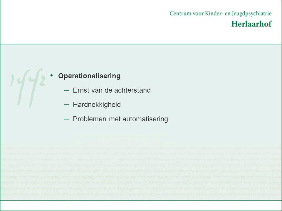 Operationalisering Ernst van de achterstand Hardnekkigheid Problemen met automatisering