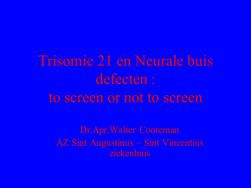 Trisomie 21 en Neurale buis defecten : to screen or not to screen