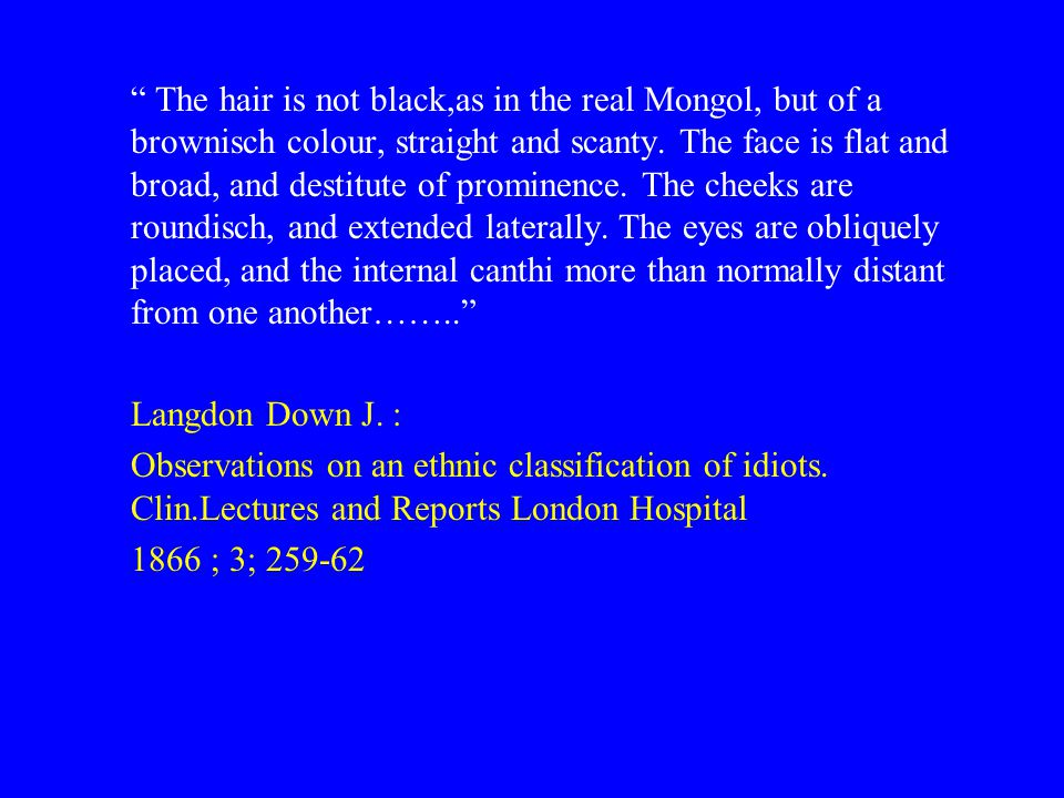 The hair is not black,as in the real Mongol, but of a brownisch colour, straight and scanty.