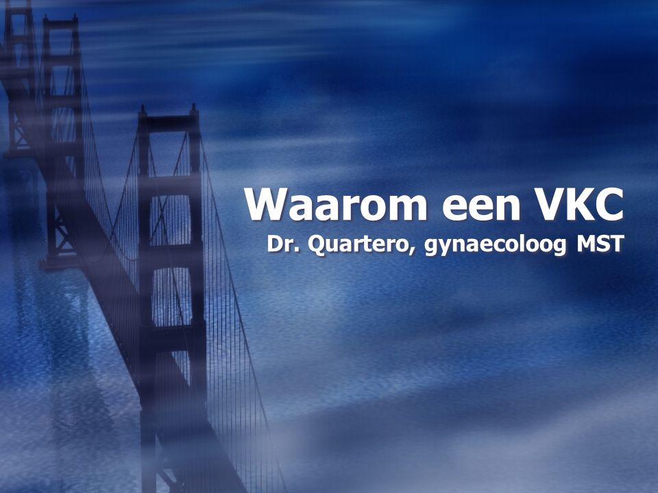 Waarom een VKC Dr. Quartero, gynaecoloog MST