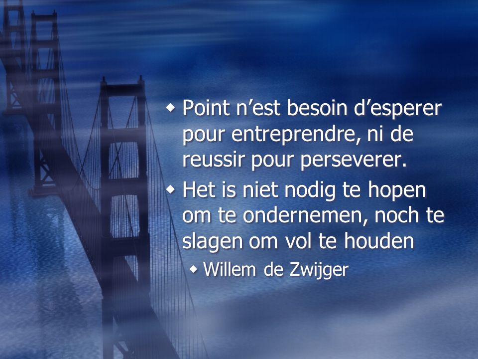 Point n'est besoin d'esperer pour entreprendre, ni de reussir pour perseverer.
