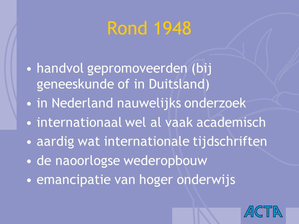 Rond 1948 handvol gepromoveerden (bij geneeskunde of in Duitsland)