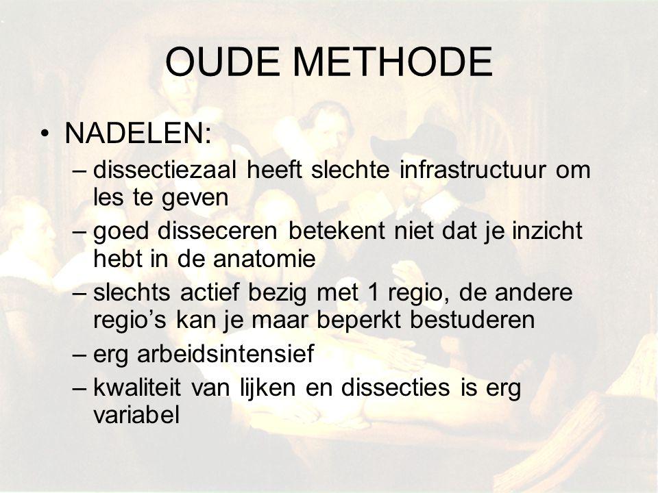 OUDE METHODE NADELEN: dissectiezaal heeft slechte infrastructuur om les te geven. goed disseceren betekent niet dat je inzicht hebt in de anatomie.