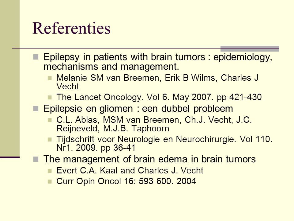 Referenties Epilepsy in patients with brain tumors : epidemiology, mechanisms and management. Melanie SM van Breemen, Erik B Wilms, Charles J Vecht.