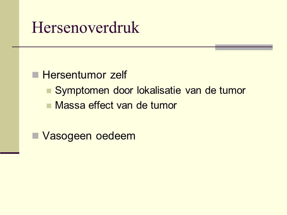 Hersenoverdruk Hersentumor zelf Vasogeen oedeem