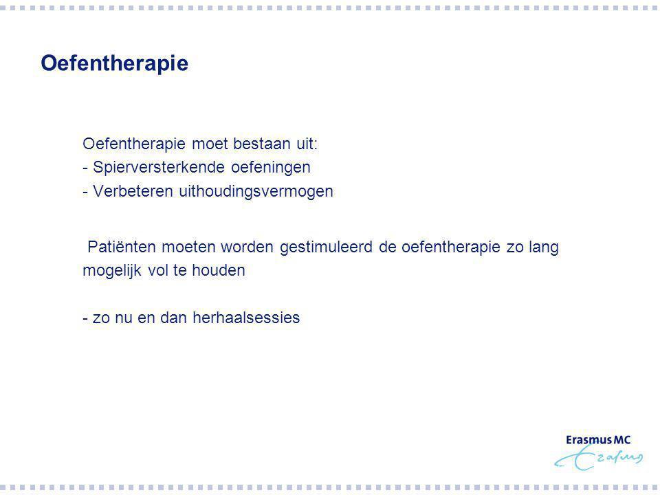 Oefentherapie Oefentherapie moet bestaan uit: - Spierversterkende oefeningen - Verbeteren uithoudingsvermogen.