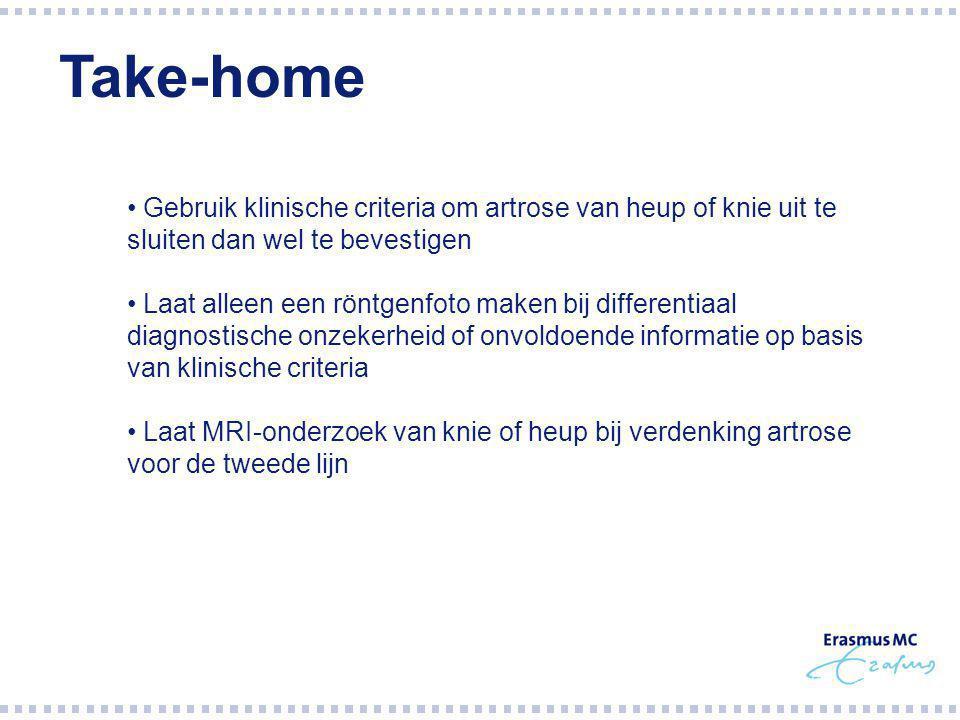 Take-home Gebruik klinische criteria om artrose van heup of knie uit te sluiten dan wel te bevestigen.