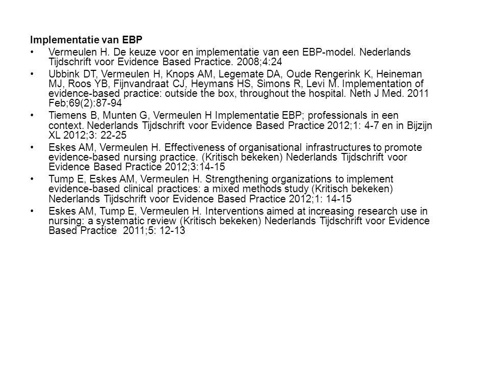 Implementatie van EBP Vermeulen H. De keuze voor en implementatie van een EBP-model. Nederlands Tijdschrift voor Evidence Based Practice. 2008;4:24.