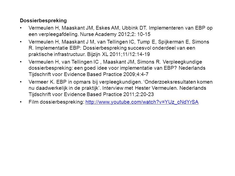 Dossierbespreking Vermeulen H, Maaskant JM, Eskes AM, Ubbink DT. Implementeren van EBP op een verpleegafdeling. Nurse Academy 2012;2: 10-15.