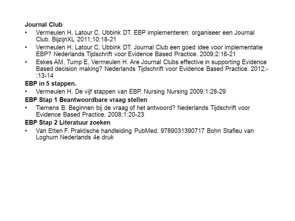 Journal Club Vermeulen H, Latour C, Ubbink DT. EBP implementeren: organiseer een Journal Club. BijzijnXL 2011;10:18-21.