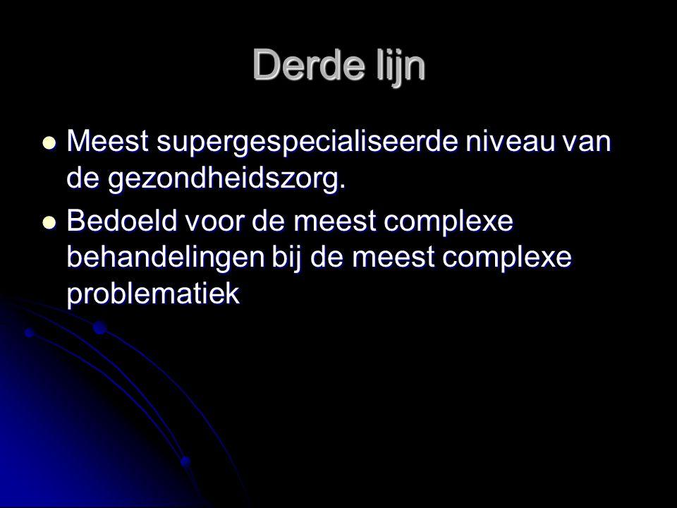Derde lijn Meest supergespecialiseerde niveau van de gezondheidszorg.