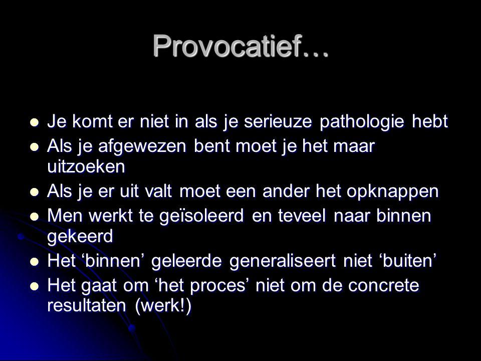 Provocatief… Je komt er niet in als je serieuze pathologie hebt