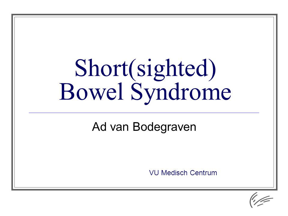 Short(sighted) Bowel Syndrome