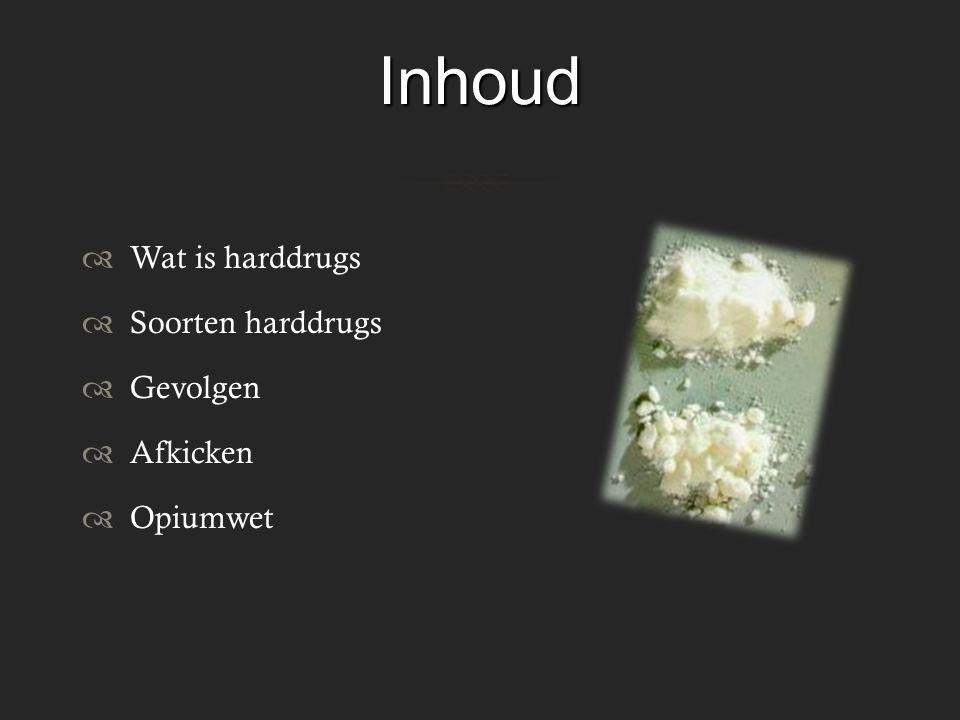 Inhoud Wat is harddrugs Soorten harddrugs Gevolgen Afkicken Opiumwet