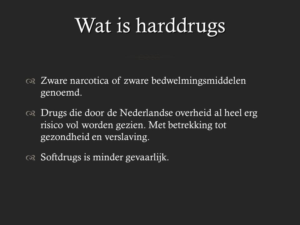Wat is harddrugs Zware narcotica of zware bedwelmingsmiddelen genoemd.